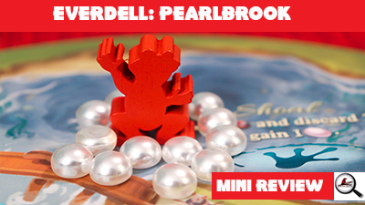 Everdell: Pearlbrook Mini Review