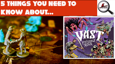 5 Things You Need To Know About Vast: The Mysterious Manor